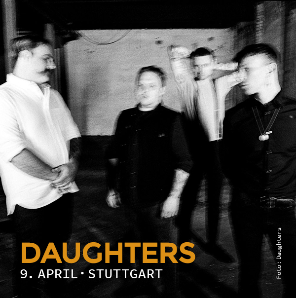 Daughters, 9. April, Stuttgart, Juha West